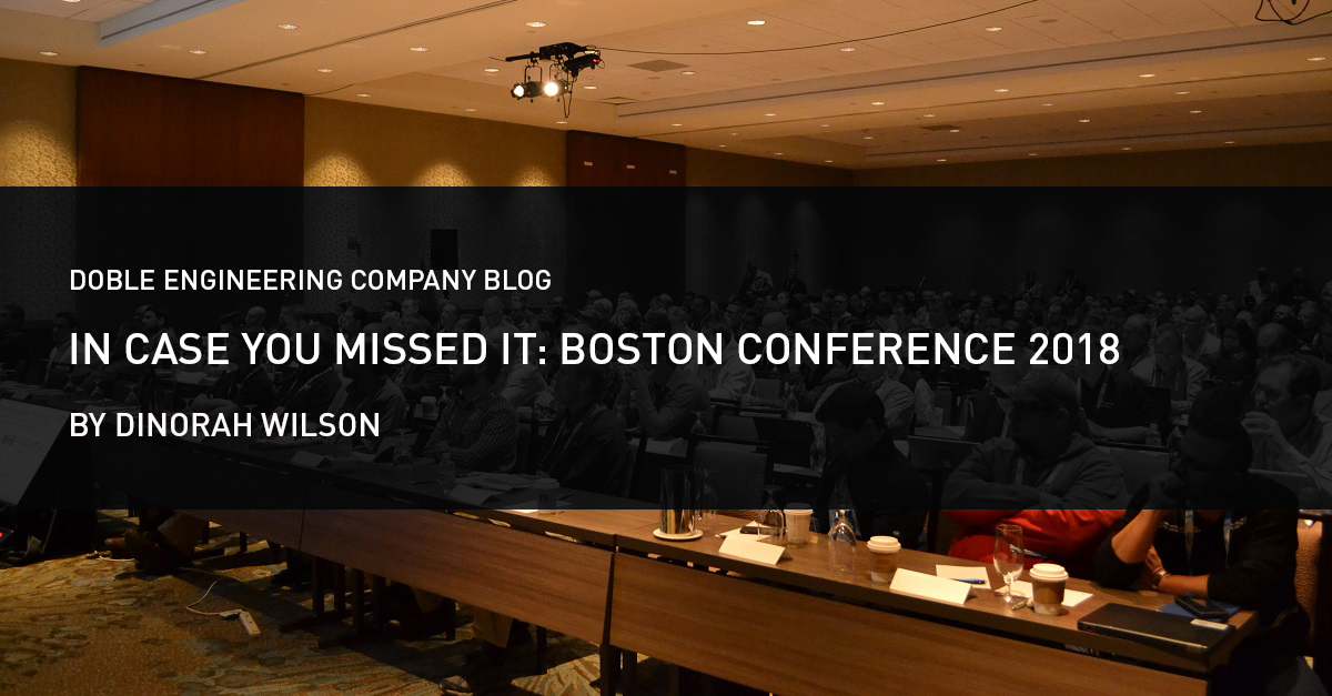 In Case You Missed It Boston Conference 2018 Doble